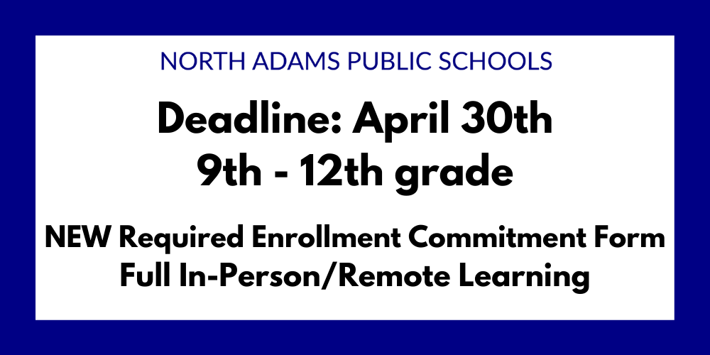 Grades 9-12 : April 30th deadline, all must submit New Enrollment Commitment Form
